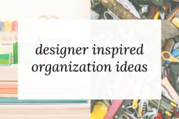 10 Designer Inspired Organization Ideas